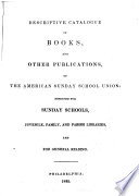 Descriptive Catalogue Of Books And Other Publications Of The American Sunday School Union