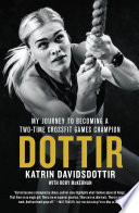 """Dottir: My Journey to Becoming a Two-Time CrossFit Games Champion"" by Katrin Davidsdottir, Rory McKernan"