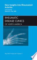 New Insights into Rheumatoid Arthritis  An Issue of Rheumatic Disease Clinics