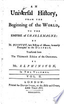 An Universal History From The Beginning Of The World To The Empire Of Charlemagne By M Bossuet Late Bishop Of Meaux Formerly Preceptor To The Dauphin Translated From The Thirteenth Edition Of The Original By Mr Elphinston In Two Volumes