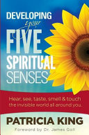 Developing Your Five Spiritual Senses  See  Hear  Smell  Taste   Feel the Invisible World Around You