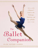 The ballet companion a dancer's guide to the technique, traditions, and joys of ballet