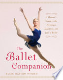 """The Ballet Companion: A Dancer's Guide to the Technique, Traditions, and Joys of Ballet"" by Eliza Gaynor Minden"