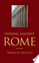 Finding Ancient Rome  : Walks in the city