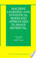 Machine Learning and Statistical Modeling Approaches to Image Retrieval Book