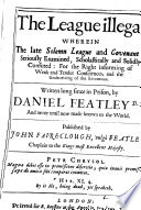 The league illegal, wherein the late Solemn league and covenant is seriously examined, publ. by J. Faireclough. [Followed by] D.F. his speech before the Assembly of divines [and] Dr. Featley's sixteen reasons for episcopal government