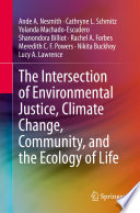 The Intersection of Environmental Justice  Climate Change  Community  and the Ecology of Life