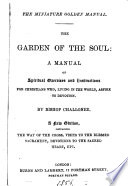 The garden of the soul  or  A manual of spiritual exercises and instructions for Christians  by R Challoner   New  and amended ed