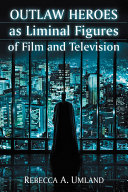 Pdf Outlaw Heroes as Liminal Figures of Film and Television Telecharger
