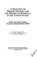 A Selection of Primary Sources for the History of Pharmacy in the United States