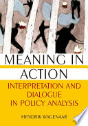 Meaning in Action  Interpretation and Dialogue in Policy Analysis