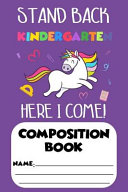 Stand Back Kindergarten Here I Come! Composition Book