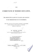 The Curriculum of Modern Education, and the Respective Claims of Classics and Science to be Represented in It, Considered: Being the Substance of Two Lectures, Etc