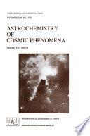 Astrochemistry of Cosmic Phenomena
