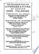 The Hundred and Ten Considerations of Signior John Valdesso: Treating Ofthose Things which are Most Profitable, Most Necessary, and Most Perfect in Our Christian Profession. Written in Spanish ... and Now Translated Out of the Italian Copy Into English [by Nicholas Ferrar.] with Notes [by G. Herbert]. Whereunto is Added an Epistle of the Authors, Or a Preface to His Divine Commentary Upon the Romans