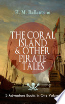 THE CORAL ISLAND   OTHER PIRATE TALES     5 Adventure Books in One Volume Book