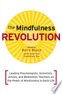"""The Mindfulness Revolution: Leading Psychologists, Scientists, Artists, and Meditatiion Teachers on the Powe r of Mindfulness in Daily Life"" by Barry Boyce, Jon Kabat-Zinn, Daniel Siegel, Thich Nhat Hanh, Jack Kornfield"