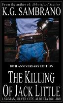 The Killing of Jack Little : Lawman, Silver City, Alberta, 1841-1881