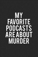 My Favorite Podcasts Are about Murder  True Crime Notebook  6x9    True Crime Podcast Gifts   True Crime Journals for True Crime Fans   Podcast Lovers