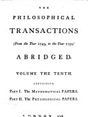 The Philosophical Transactions  from the Year     to the Year      Abridged and Disposed Under General Heads