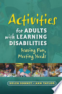 """Activities for Adults with Learning Disabilities: Having Fun, Meeting Needs"" by Helen Sonnet, Ann Taylor"