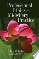 """Professional Ethics in Midwifery Practice"" by Illysa R. Foster, Jon Lasser"