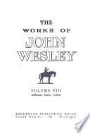 The Works of John Wesley: Addresses, Essays, Letters