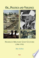 """""""Oil, Politics and Violence: Nigeria's Military Coup Culture (1966-1976)"""" by Max Siollun"""