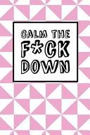Calm the Fck Down   Pink Triangles Book PDF