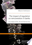 The impact of regulation on remuneration in banks. An analysis of EU, UK and German law