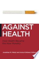 """Against Health: How Health Became the New Morality"" by Jonathan M. Metzl, Anna Kirkland"