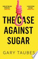 The Case Against Sugar Book
