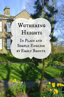 Wuthering Heights in Plain and Simple English (Includes Study Guide, Complete Unabridged Book, Historical Context, Biography And