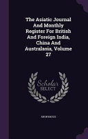 The Asiatic Journal And Monthly Register For British And Foreign India China And Australasia Volume 27