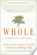 """Whole: Rethinking the Science of Nutrition"" by T. Colin Campbell, Howard Jacobson"