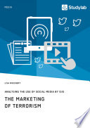The Marketing of Terrorism  Analysing the Use of Social Media by ISIS Book