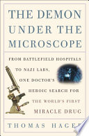 The Demon Under the Microscope  : From Battlefield Hospitals to Nazi Labs, One Doctor's Heroic Search for theWorld's First Miracle Drug