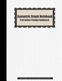 Isometric Graph Notebook: 0. 25 Inches Triangle Equilateral (Isometric Notebook) - Large Print 8. 5x11 with 108 Pages - Graph Paper Notebook