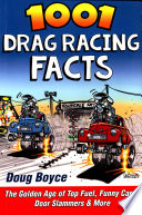 1001 Drag Racing Facts  : The Golden Age of Top Fuel, Funny Cars, Door Slammers & More