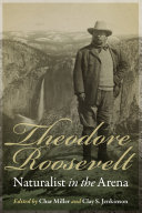 Theodore Roosevelt  Naturalist in the Arena