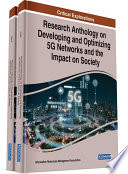 Research Anthology on Developing and Optimizing 5G Networks and the Impact on Society