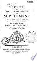 Recueil de diverses pieces servant de supplément aux Lettres sur la religion essentielle a l'homme etc... Par le même Auteur (Marie Huber). Oeuvres posthumes...
