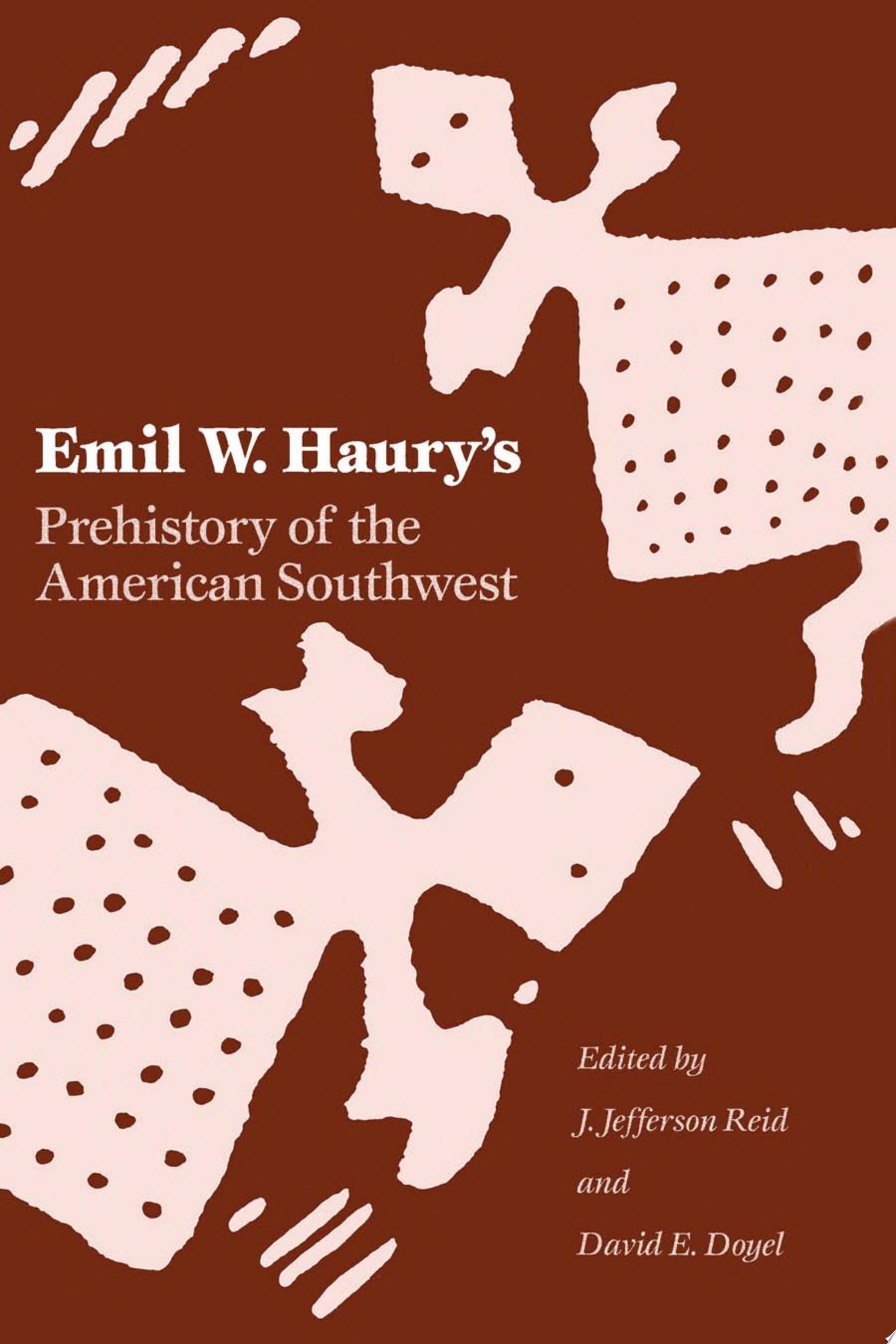 Emil W  Haury s Prehistory of the American Southwest