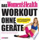 Das Women's Health Workout ohne Geräte  : Toller Body, straffe Beine, flacher Bauch – so kommen Sie überall ganz einfach in Bestform