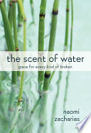 """""""The Scent of Water: Grace for Every Kind of Broken"""" by Naomi Zacharias"""