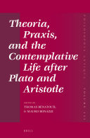 Theoria  Praxis  and the Contemplative Life After Plato and Aristotle
