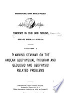 Conference on Solid Earth Problems, Buenos Aires, Argentina, 26-31 October 1970: Planning seminar on the Andean Geophysical Program and geologic and geophysic related problems