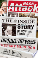Hack attack : the inside story of how the truth caught up with Rupert Murdoch / Nick Davies.
