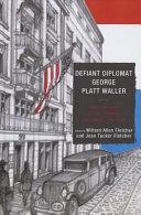 Defiant Diplomat George Platt Waller