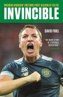 Invincible  Brendan Rodgers  Historic First Season at Celtic